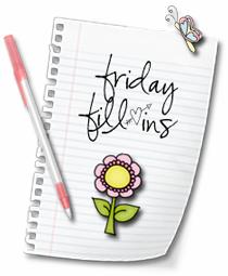 Friday Fill-In Fun